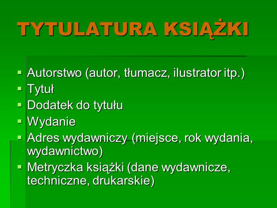 TYTULATURA KSIĄŻKI Autorstwo (autor, tłumacz, ilustrator itp.) Tytuł