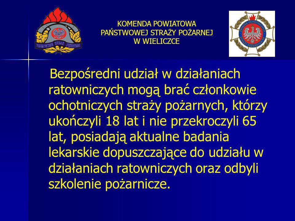 Bezpośredni udział w działaniach ratowniczych mogą brać członkowie ochotniczych straży pożarnych, którzy ukończyli 18 lat i nie przekroczyli 65 lat, posiadają aktualne badania lekarskie dopuszczające do udziału w działaniach ratowniczych oraz odbyli szkolenie pożarnicze.