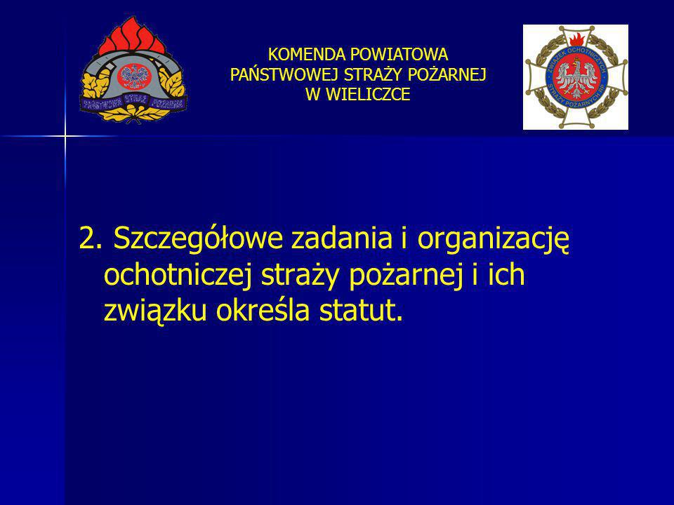 2. Szczegółowe zadania i organizację ochotniczej straży pożarnej i ich związku określa statut.