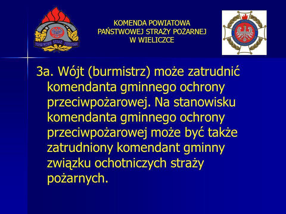 3a. Wójt (burmistrz) może zatrudnić komendanta gminnego ochrony przeciwpożarowej.