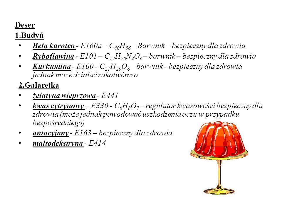Deser 1.Budyń. Beta karoten - E160a – C40H56 – Barwnik – bezpieczny dla zdrowia. Ryboflawina - E101 – C17H20N4O6 – barwnik – bezpieczny dla zdrowia.
