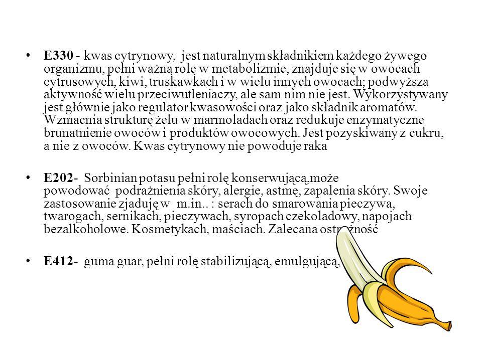 E330 - kwas cytrynowy, jest naturalnym składnikiem każdego żywego organizmu, pełni ważną rolę w metabolizmie, znajduje się w owocach cytrusowych, kiwi, truskawkach i w wielu innych owocach; podwyższa aktywność wielu przeciwutleniaczy, ale sam nim nie jest. Wykorzystywany jest głównie jako regulator kwasowości oraz jako składnik aromatów. Wzmacnia strukturę żelu w marmoladach oraz redukuje enzymatyczne brunatnienie owoców i produktów owocowych. Jest pozyskiwany z cukru, a nie z owoców. Kwas cytrynowy nie powoduje raka