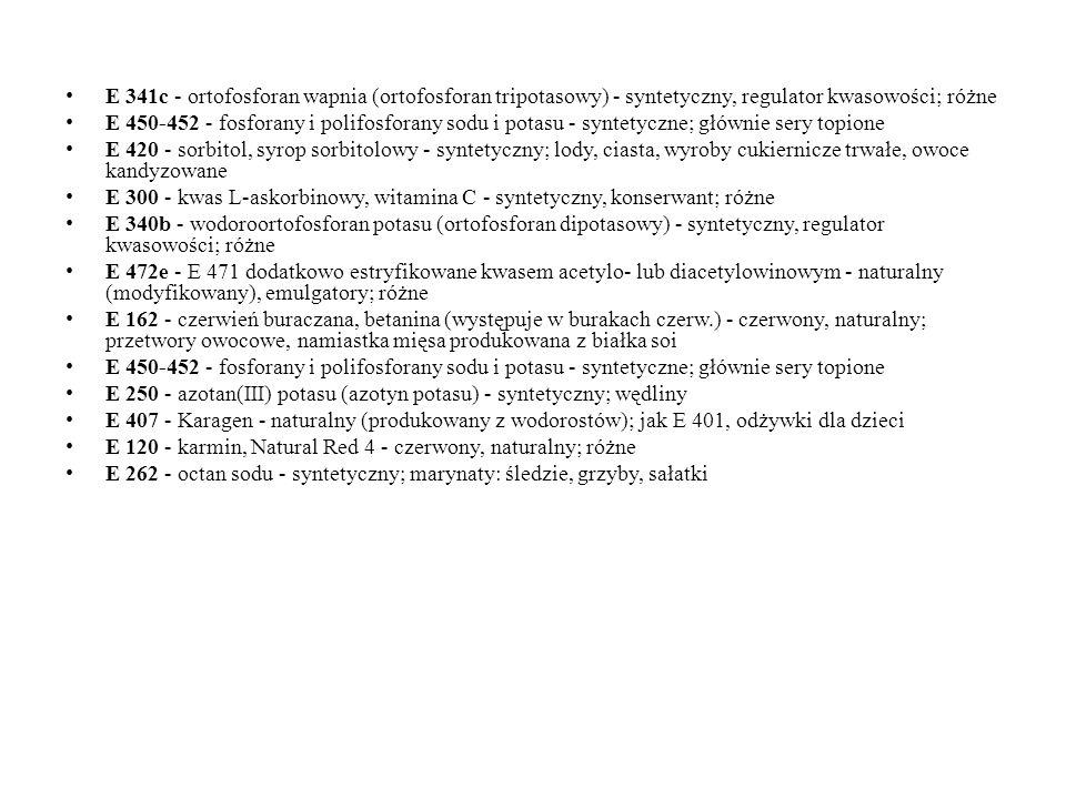 E 341c - ortofosforan wapnia (ortofosforan tripotasowy) - syntetyczny, regulator kwasowości; różne