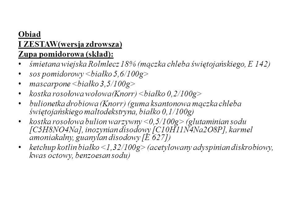 Obiad I ZESTAW(wersja zdrowsza) Zupa pomidorowa (skład): śmietana wiejska Rolmlecz 18% (mączka chleba świętojańskiego, E 142)