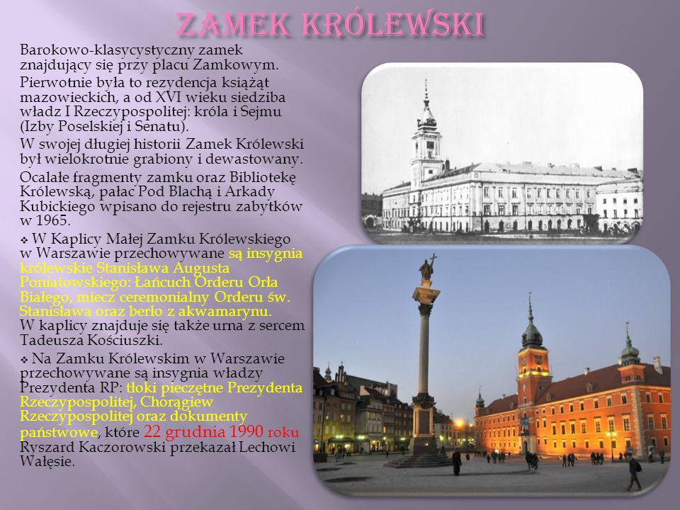 ZAMEK KRÓLEWSKI Barokowo-klasycystyczny zamek znajdujący się przy placu Zamkowym.