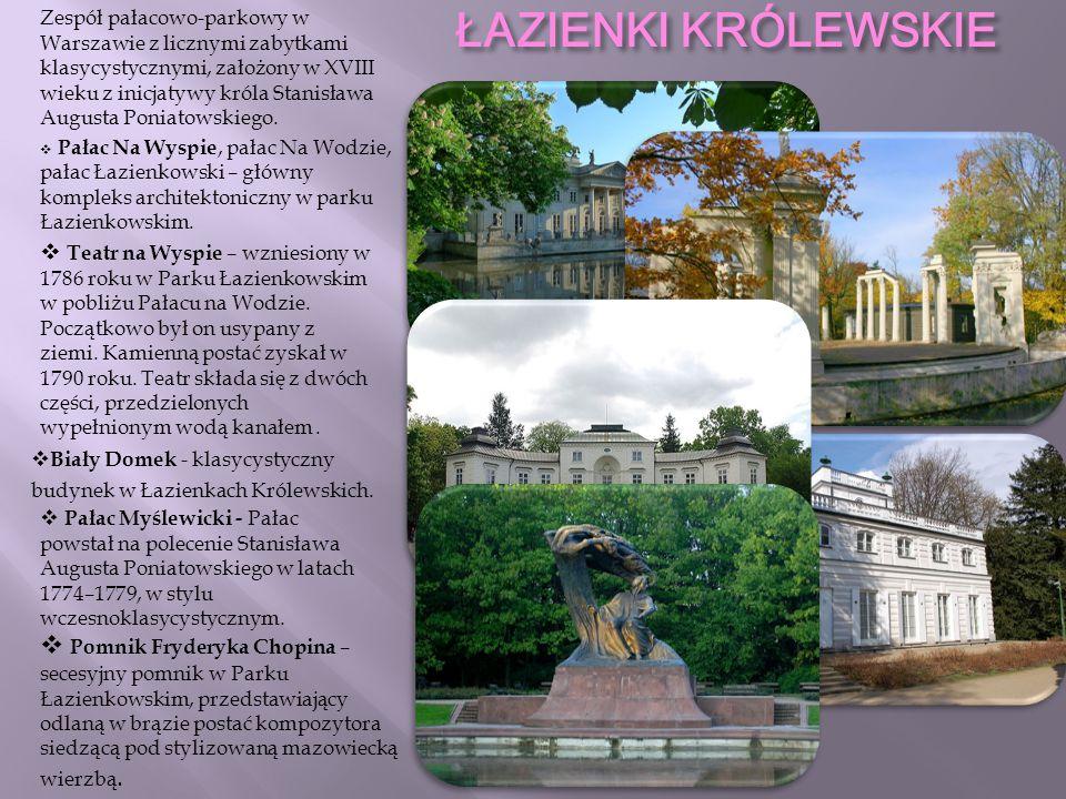 Zespół pałacowo-parkowy w Warszawie z licznymi zabytkami klasycystycznymi, założony w XVIII wieku z inicjatywy króla Stanisława Augusta Poniatowskiego.