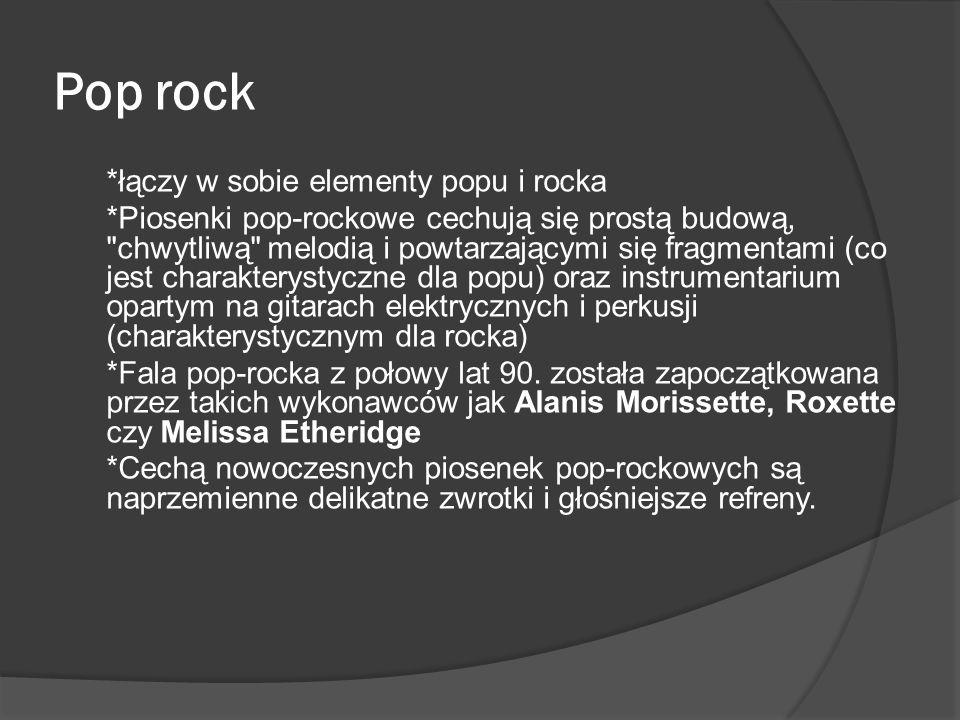 Pop rock *łączy w sobie elementy popu i rocka