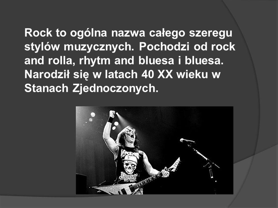 Rock to ogólna nazwa całego szeregu stylów muzycznych