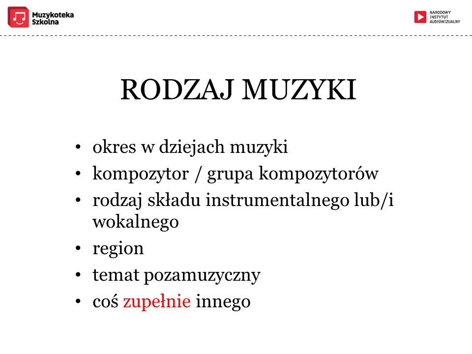 RODZAJ MUZYKI okres w dziejach muzyki kompozytor / grupa kompozytorów