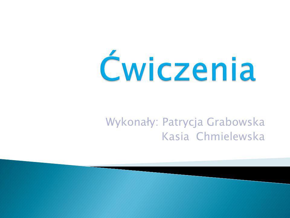 Wykonały: Patrycja Grabowska Kasia Chmielewska