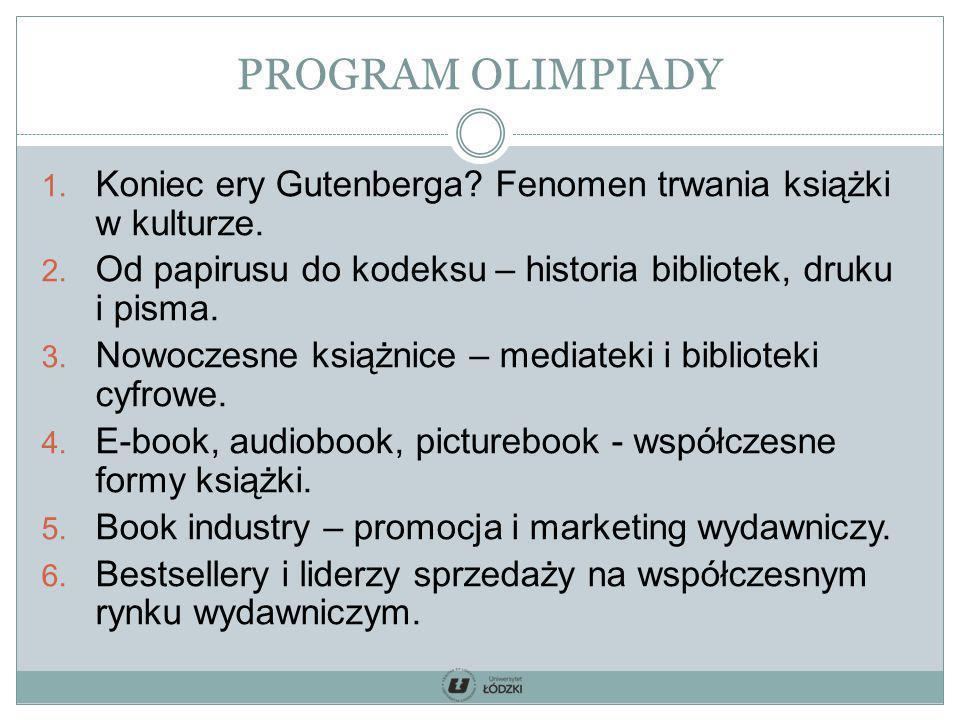 PROGRAM OLIMPIADY Koniec ery Gutenberga Fenomen trwania książki w kulturze. Od papirusu do kodeksu – historia bibliotek, druku i pisma.