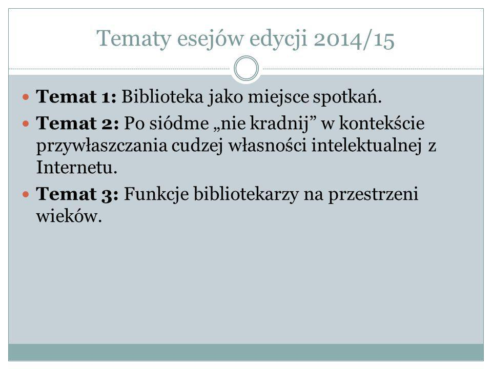 Tematy esejów edycji 2014/15 Temat 1: Biblioteka jako miejsce spotkań.