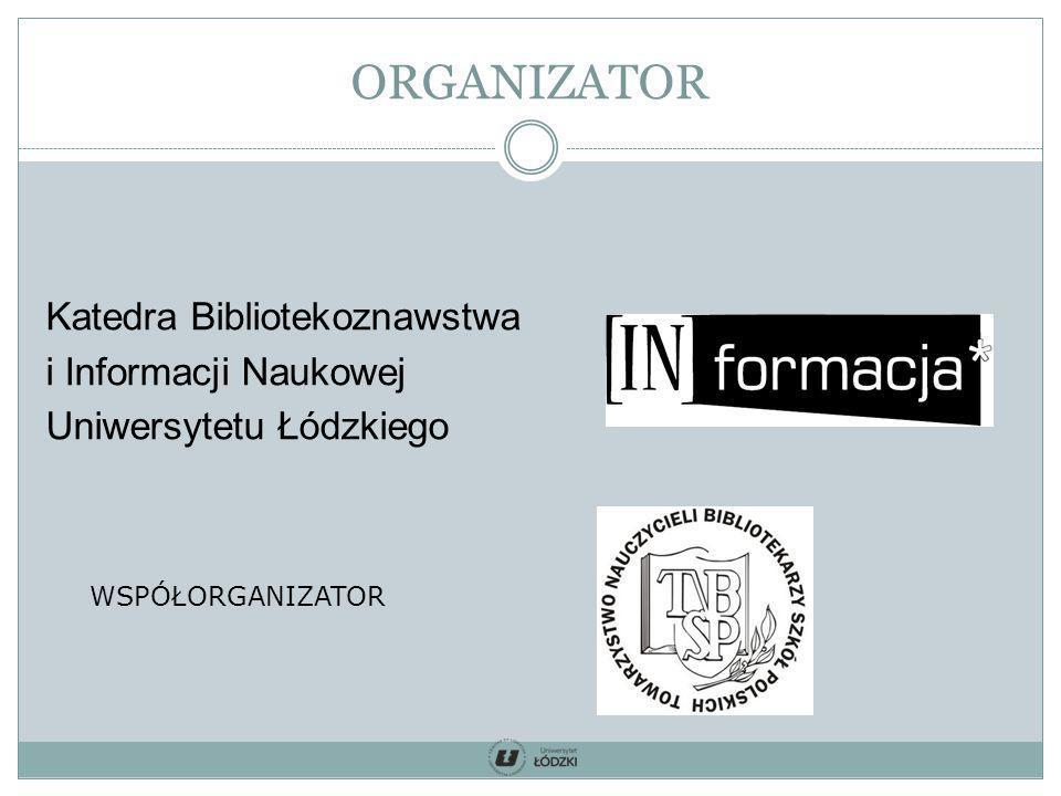 ORGANIZATOR Katedra Bibliotekoznawstwa i Informacji Naukowej Uniwersytetu Łódzkiego WSPÓŁORGANIZATOR.