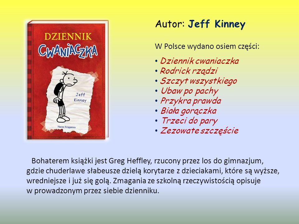 Autor: Jeff Kinney W Polsce wydano osiem części: Dziennik cwaniaczka