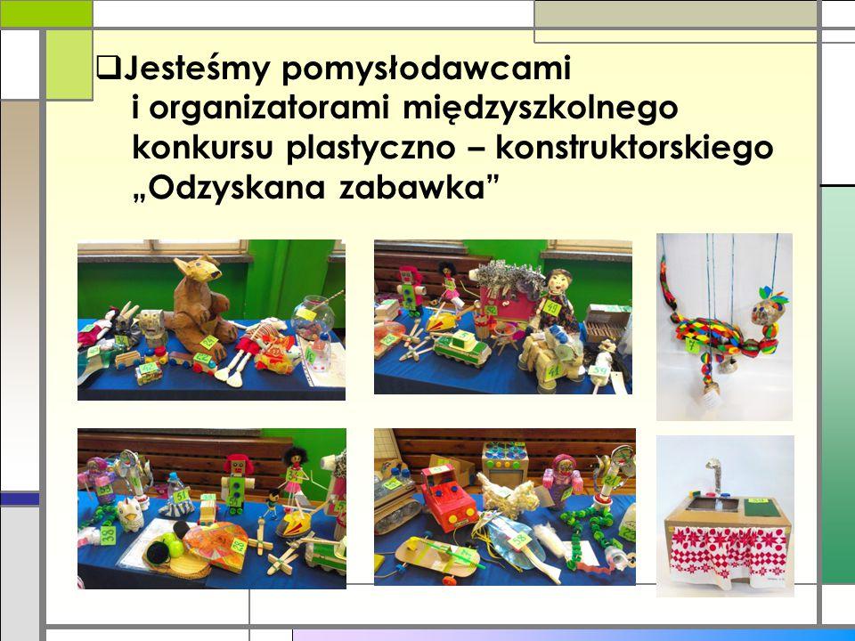 """Jesteśmy pomysłodawcami i organizatorami międzyszkolnego konkursu plastyczno – konstruktorskiego """"Odzyskana zabawka"""