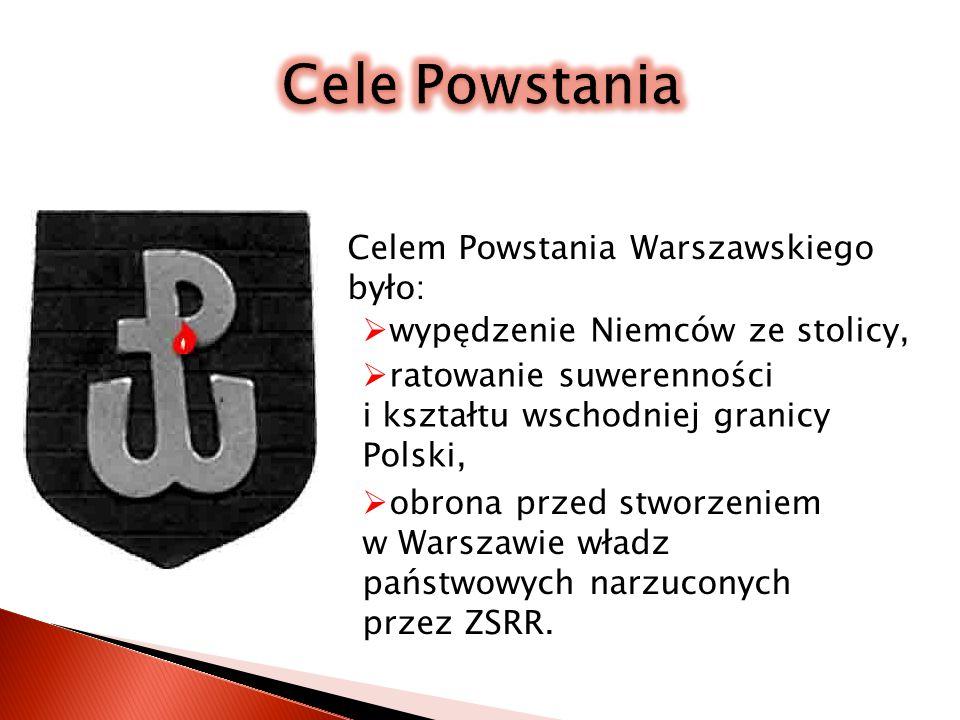 Cele Powstania Celem Powstania Warszawskiego było: