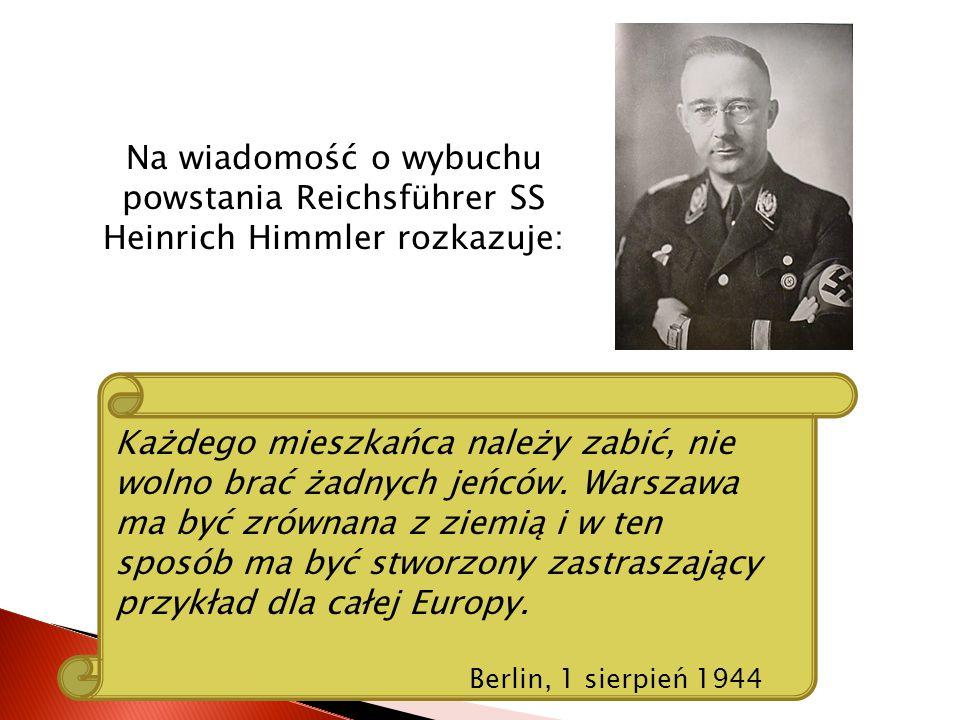 Na wiadomość o wybuchu powstania Reichsführer SS Heinrich Himmler rozkazuje: