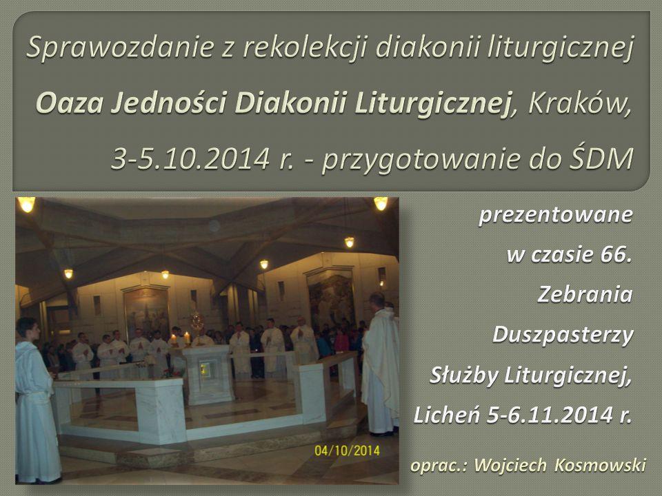 Sprawozdanie z rekolekcji diakonii liturgicznej Oaza Jedności Diakonii Liturgicznej, Kraków, 3-5.10.2014 r. - przygotowanie do ŚDM