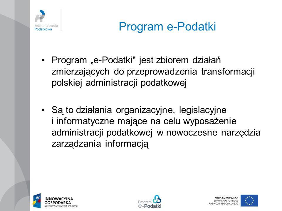 """Program e-Podatki Program """"e-Podatki jest zbiorem działań zmierzających do przeprowadzenia transformacji polskiej administracji podatkowej."""