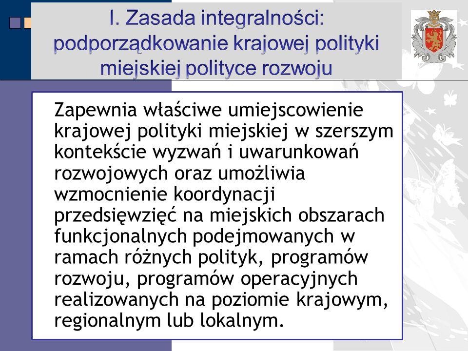 I. Zasada integralności: podporządkowanie krajowej polityki miejskiej polityce rozwoju