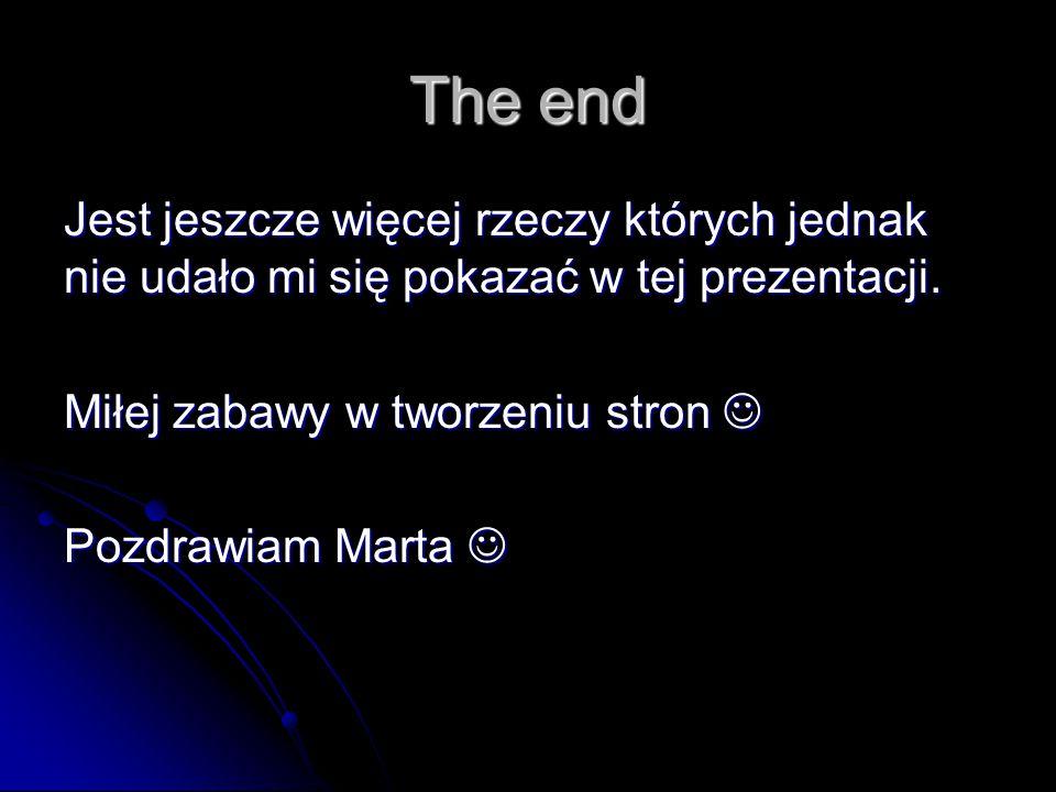 The end Jest jeszcze więcej rzeczy których jednak nie udało mi się pokazać w tej prezentacji. Miłej zabawy w tworzeniu stron 