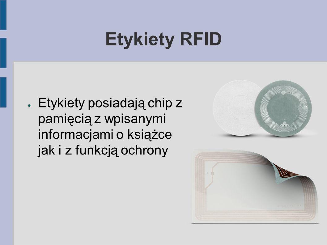 Etykiety RFID Etykiety posiadają chip z pamięcią z wpisanymi informacjami o książce jak i z funkcją ochrony.