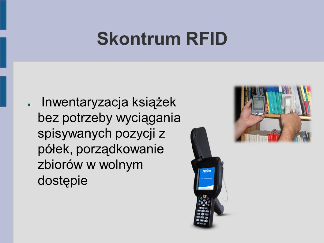 Skontrum RFID Inwentaryzacja książek bez potrzeby wyciągania spisywanych pozycji z półek, porządkowanie zbiorów w wolnym dostępie.