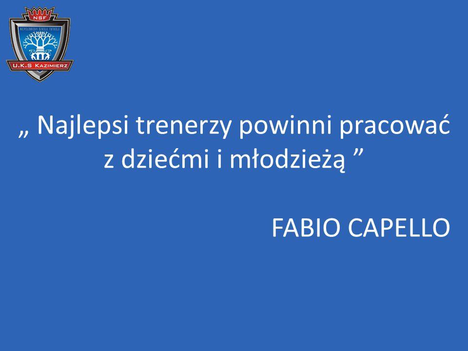 """"""" Najlepsi trenerzy powinni pracować z dziećmi i młodzieżą FABIO CAPELLO"""