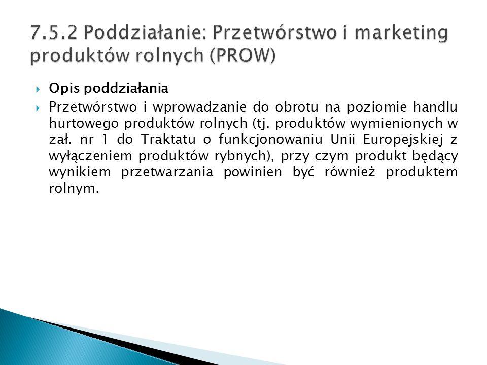 7.5.2 Poddziałanie: Przetwórstwo i marketing produktów rolnych (PROW)