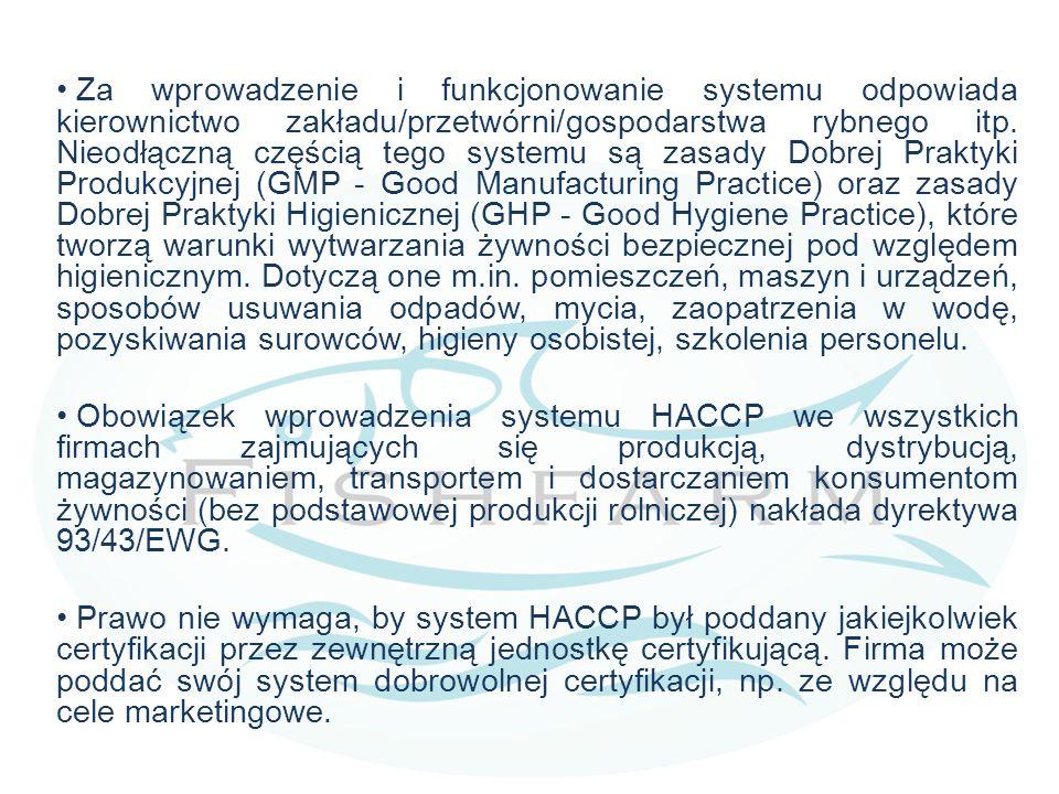 Za wprowadzenie i funkcjonowanie systemu odpowiada kierownictwo zakładu/przetwórni/gospodarstwa rybnego itp. Nieodłączną częścią tego systemu są zasady Dobrej Praktyki Produkcyjnej (GMP - Good Manufacturing Practice) oraz zasady Dobrej Praktyki Higienicznej (GHP - Good Hygiene Practice), które tworzą warunki wytwarzania żywności bezpiecznej pod względem higienicznym. Dotyczą one m.in. pomieszczeń, maszyn i urządzeń, sposobów usuwania odpadów, mycia, zaopatrzenia w wodę, pozyskiwania surowców, higieny osobistej, szkolenia personelu.