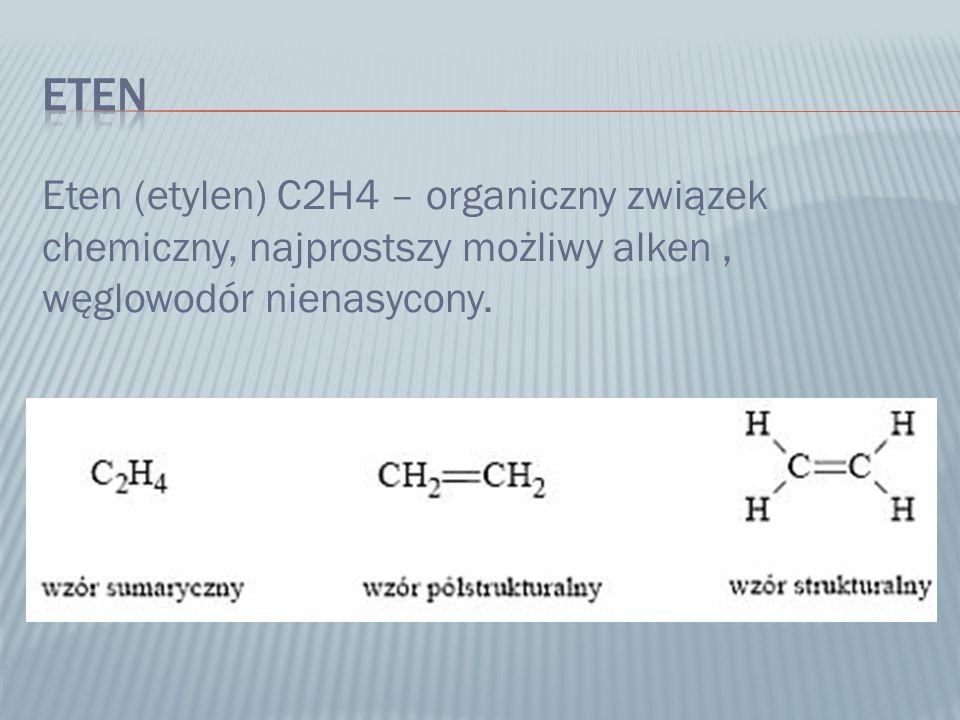 Eten Eten (etylen) C2H4 – organiczny związek chemiczny, najprostszy możliwy alken , węglowodór nienasycony.