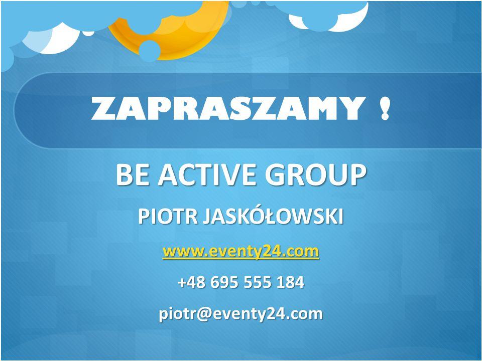 BE ACTIVE GROUP ZAPRASZAMY ! PIOTR JASKÓŁOWSKI www.eventy24.com