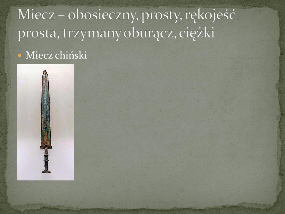 Miecz – obosieczny, prosty, rękojeść prosta, trzymany oburącz, ciężki