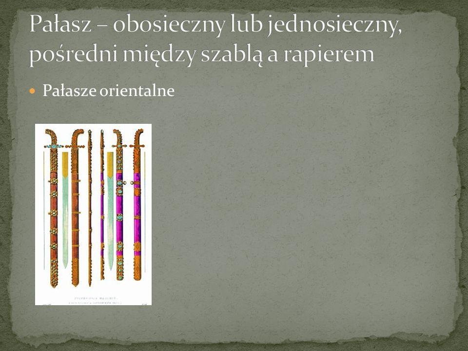 Pałasz – obosieczny lub jednosieczny, pośredni między szablą a rapierem
