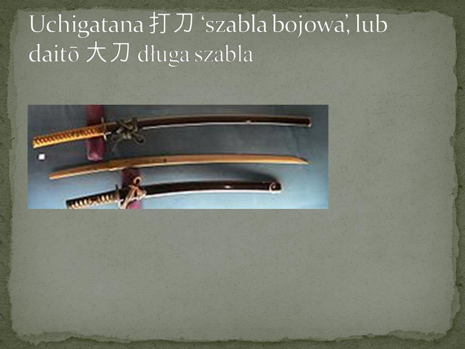 Uchigatana 打刀 'szabla bojowa', lub daitō 大刀 długa szabla