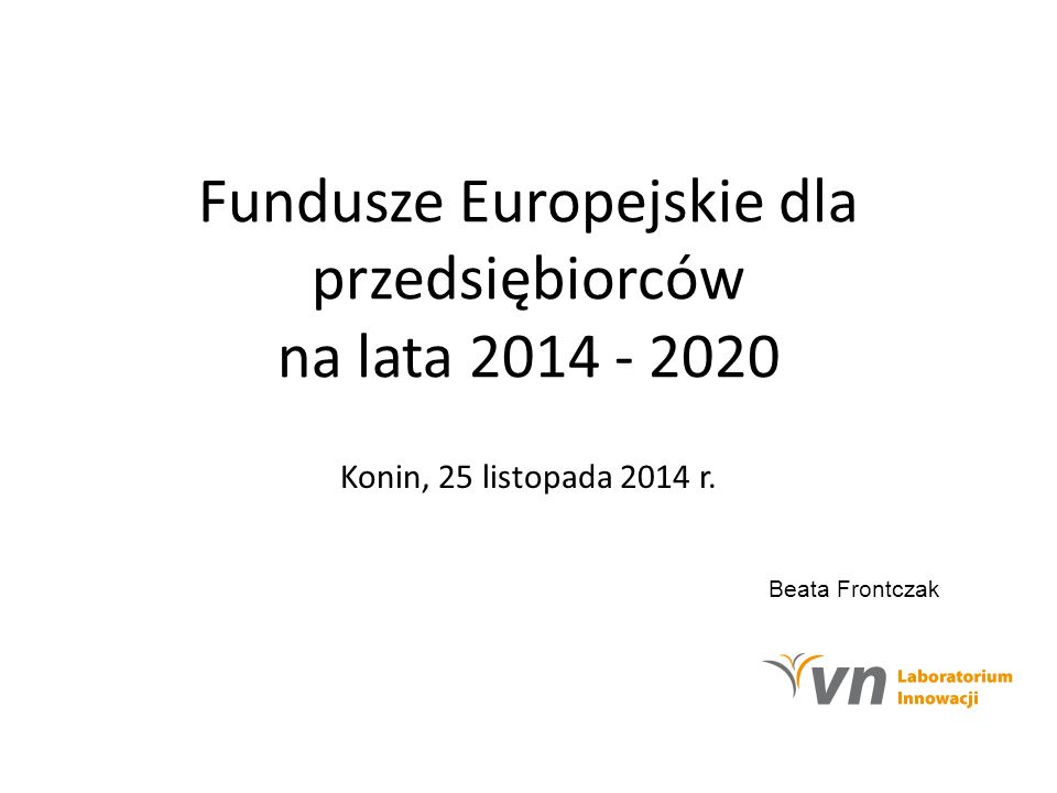 Fundusze Europejskie dla przedsiębiorców na lata 2014 - 2020