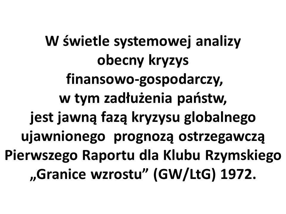 """W świetle systemowej analizy obecny kryzys finansowo-gospodarczy, w tym zadłużenia państw, jest jawną fazą kryzysu globalnego ujawnionego prognozą ostrzegawczą Pierwszego Raportu dla Klubu Rzymskiego """"Granice wzrostu (GW/LtG) 1972."""