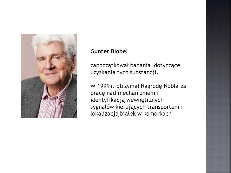 Gunter Blobel zapoczątkował badania dotyczące uzyskania tych substancji.