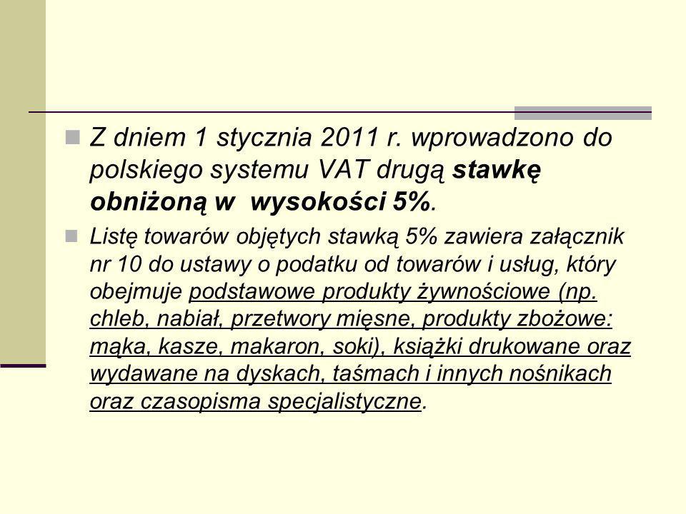 Z dniem 1 stycznia 2011 r. wprowadzono do polskiego systemu VAT drugą stawkę obniżoną w wysokości 5%.
