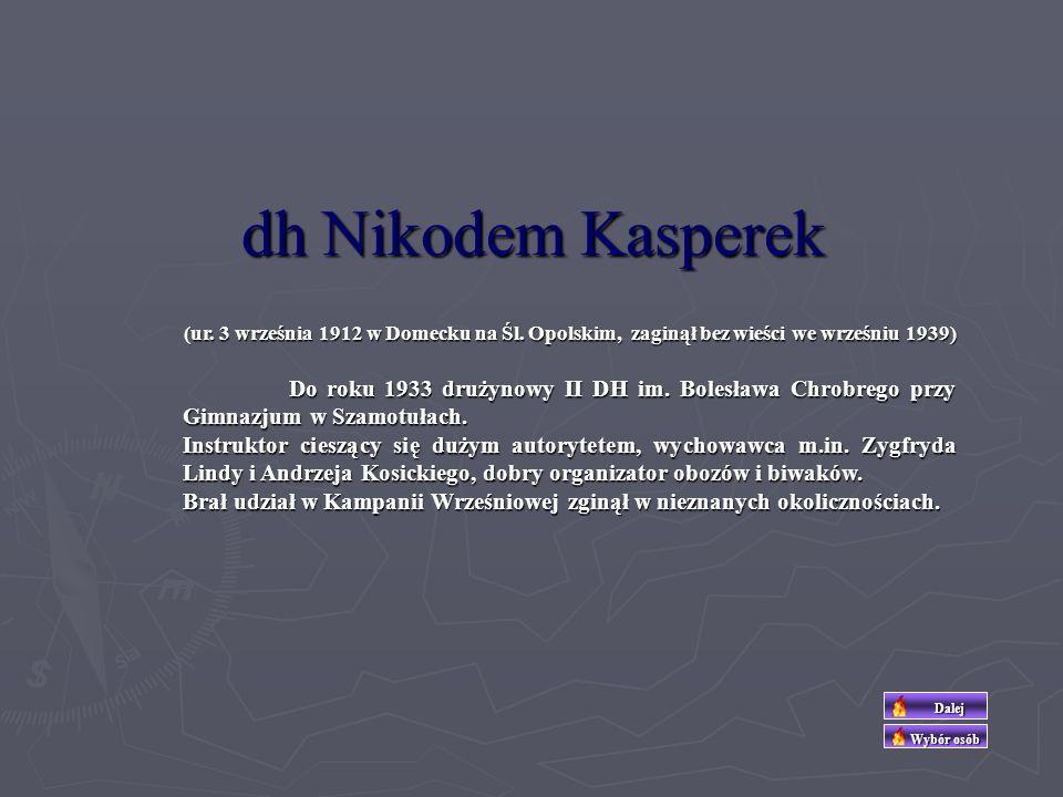 dh Nikodem Kasperek (ur. 3 września 1912 w Domecku na Śl. Opolskim, zaginął bez wieści we wrześniu 1939)