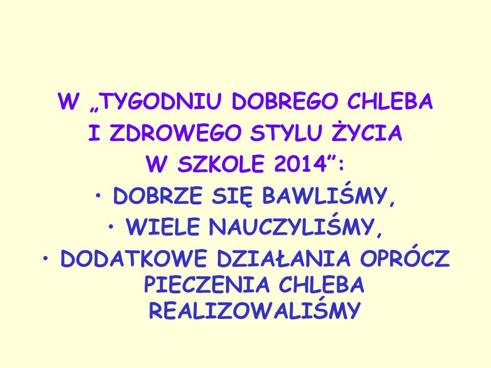 """W """"TYGODNIU DOBREGO CHLEBA I ZDROWEGO STYLU ŻYCIA W SZKOLE 2014 :"""
