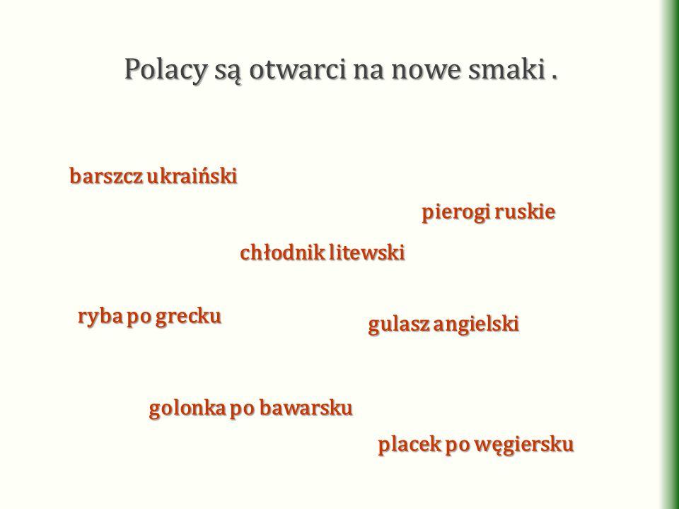 Polacy są otwarci na nowe smaki .