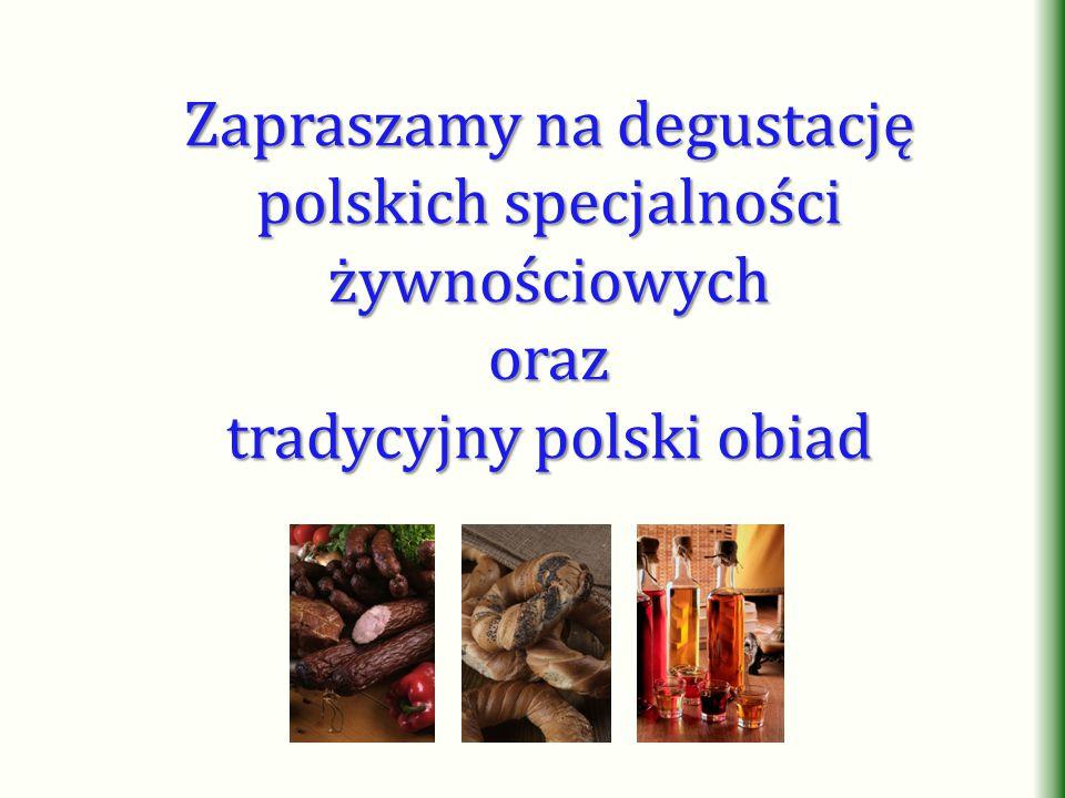 Zapraszamy na degustację polskich specjalności żywnościowych oraz tradycyjny polski obiad