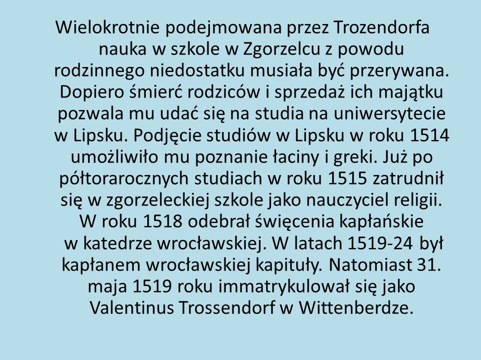 Wielokrotnie podejmowana przez Trozendorfa nauka w szkole w Zgorzelcu z powodu rodzinnego niedostatku musiała być przerywana.
