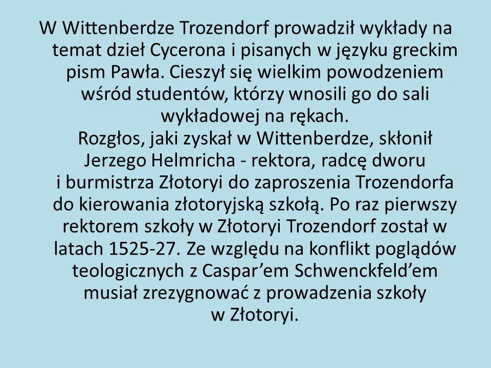 W Wittenberdze Trozendorf prowadził wykłady na temat dzieł Cycerona i pisanych w języku greckim pism Pawła.