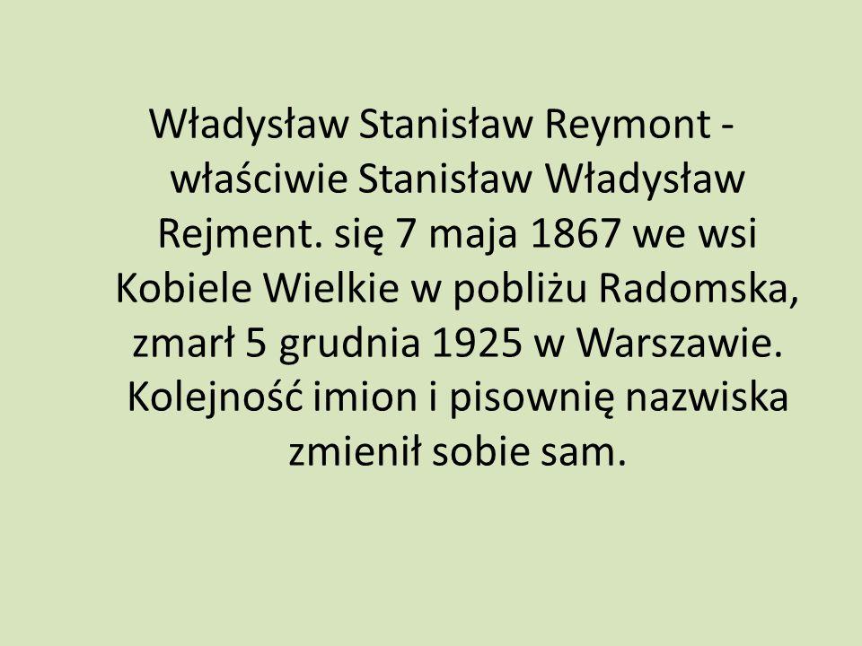 Władysław Stanisław Reymont - właściwie Stanisław Władysław Rejment