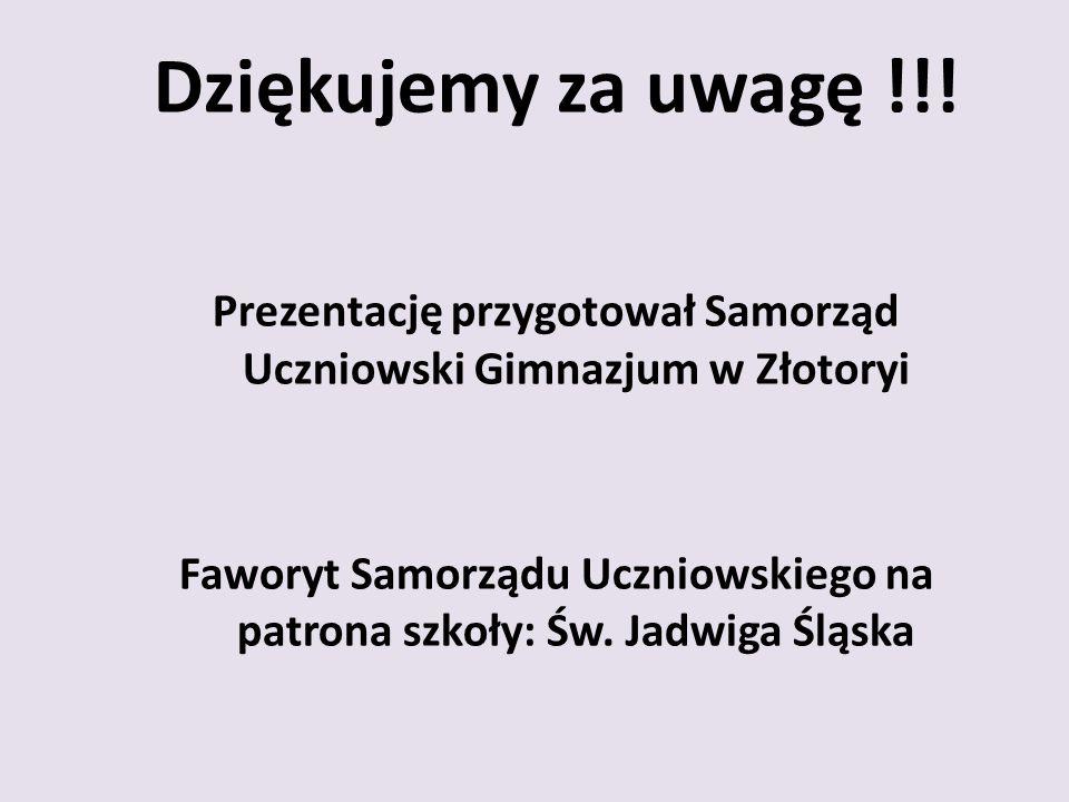 Dziękujemy za uwagę !!! Prezentację przygotował Samorząd Uczniowski Gimnazjum w Złotoryi.