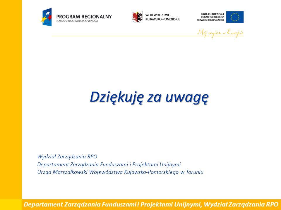 Dziękuję za uwagę Wydział Zarządzania RPO. Departament Zarządzania Funduszami i Projektami Unijnymi.