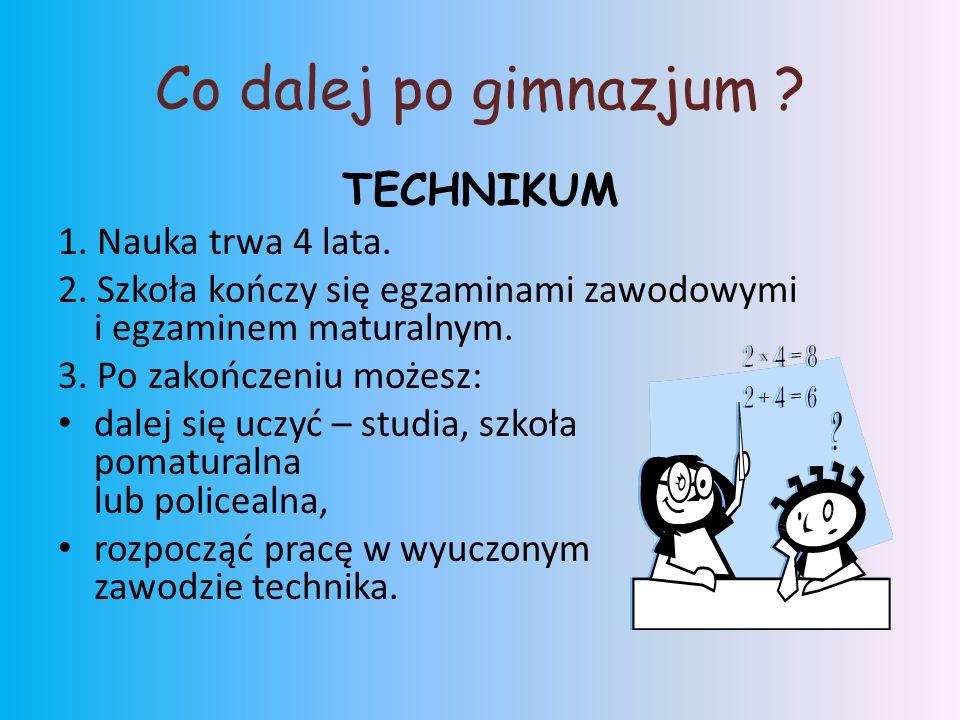 Co dalej po gimnazjum TECHNIKUM 1. Nauka trwa 4 lata.