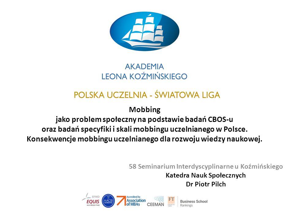 Mobbing jako problem społeczny na podstawie badań CBOS-u oraz badań specyfiki i skali mobbingu uczelnianego w Polsce. Konsekwencje mobbingu uczelnianego dla rozwoju wiedzy naukowej.
